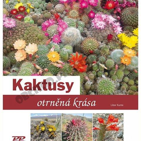 Kunte Libor: Kaktusy - Otrněná krása