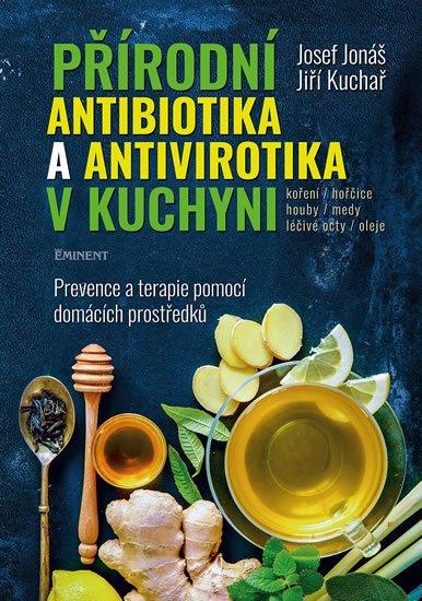 Jonáš Josef, Kuchař Jiří,: Přírodní antibiotika a antivirotika v kuchyni - Prevence a terapie pomocí d