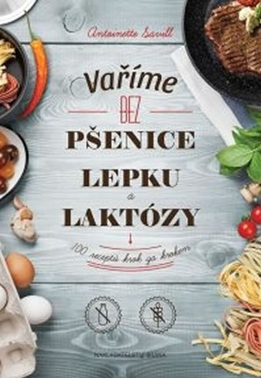Savill Antoinette: Varíme bez pšenice, lepku a laktózy: 100 receptov krok za krokom (slovensky