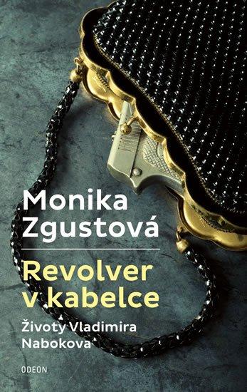 Zgustová Monika: Revolver v kabelce – Životy Vladimira Nabokova