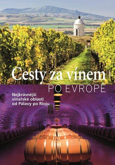 neuveden: Cesty za vínem po Evropě - Nejkrásnější vinařské oblasti od Pálavy po Rioju
