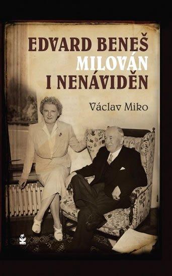 Miko Václav: Edvard Beneš , milován i nenáviděn
