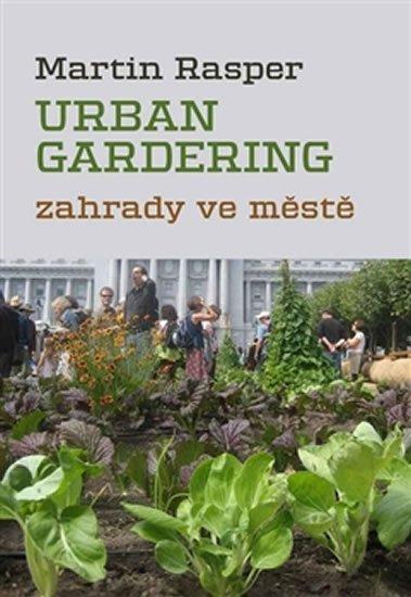 Rasper Martin: Urban Gardering  - Zahrady ve městě