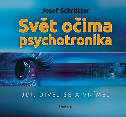 Schrötter Josef: Svět očima psychotronika - Jdi, dívej se a vnímej
