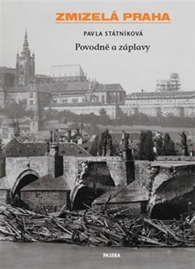 Státníková Pavla: Zmizelá Praha - Povodně a záplavy