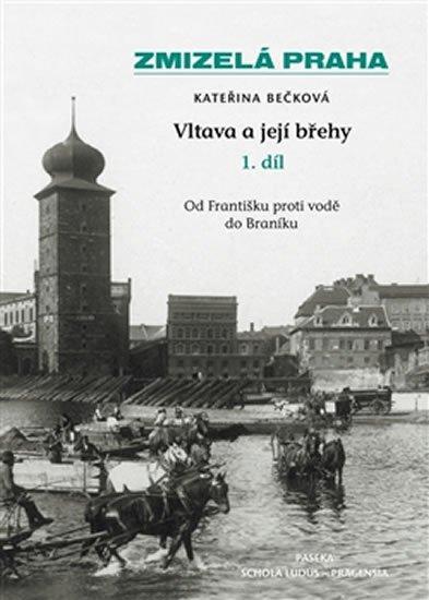Bečková Kateřina: Zmizelá Praha - Vltava a její břehy 1.díl