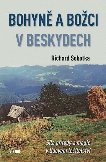 Sobotka Richard: Bohyně a božci v Beskydech - Síla přírody a magie v lidovém léčitelství