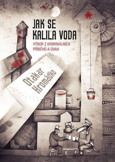 Hromádko Otakar: Jak se kalila voda - Výbor z kriminálních příběhů a úvah