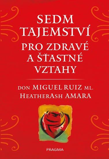 Ruiz, ml. Don Miguel, Amara HeatherAsh: Sedm tajemství pro zdravé a šťastné vztahy