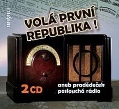 kolektiv autorů: Volá první republika! aneb Pradědeček poslouchá rádio - 2 CD