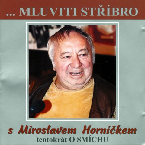 Horníček Miroslav: Mluviti stříbro - Tentokrát o smíchu - CD (Horníček Miroslav)