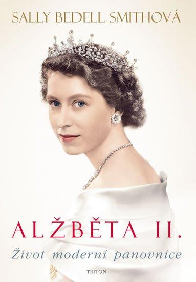 Smith Sally Bedell: Alžběta II.- Život moderní panovnice