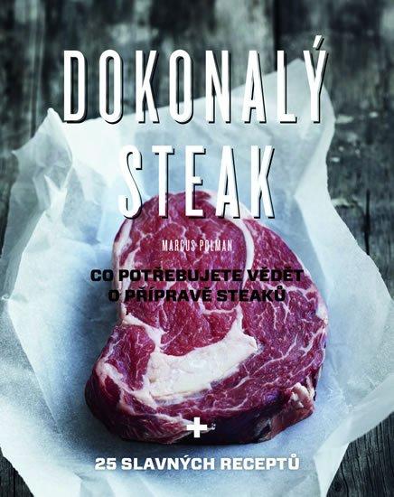 Polman Marcus: Dokonalý steak - Co potřebujete vědět o přípravě steaků + 25 slavných recep