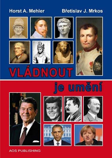 Mehler Horst A., Mrkos Břetislav J.,: Vládnout je umění