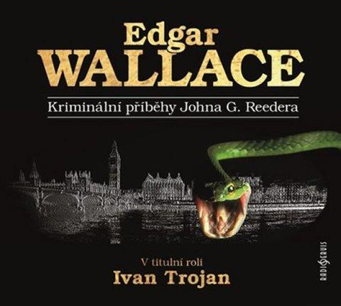 Wallace Edgar: Kriminální příběhy Johna G. Reedera - CD (Čte Ivan Trojan)