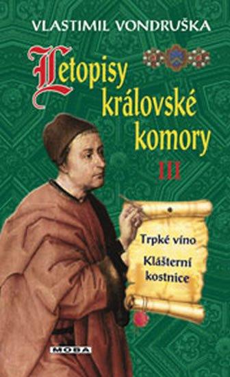 Vondruška Vlastimil: Letopisy královské komory III. - Trpké víno / Klášterní kostnice