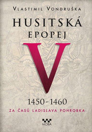 Vondruška Vlastimil: Husitská epopej V. 1450 -1460 - Za časů Ladislava Pohrobka
