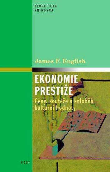 English James F.: Ekonomie prestiže - Ceny, soutěže a koloběh kulturní hodnoty