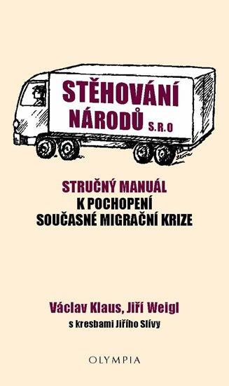 Klaus Václav, Weigl Jiří,: Stěhování národů s.r.o. - Stručný manuál k pochopení současné migrační kriz