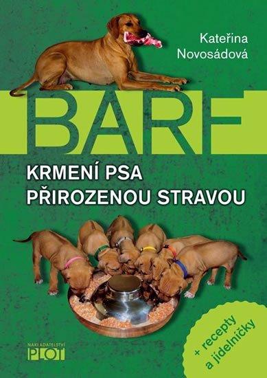 Novosádová Kateřina: Barf - Krmení psa přirozenou stravou + recepty a jídelníčky