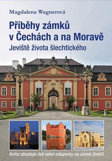 Wagnerová Magdalena: Příběhy zámků v Čechách a na Moravě I - Jeviště života šlechtického