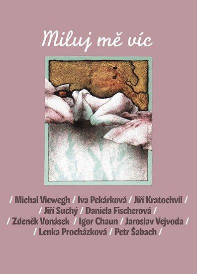 Michal Viewegh, Iva Pekárková, Jiří Kratochvil, Jiří Suchý, : Miluj mě víc
