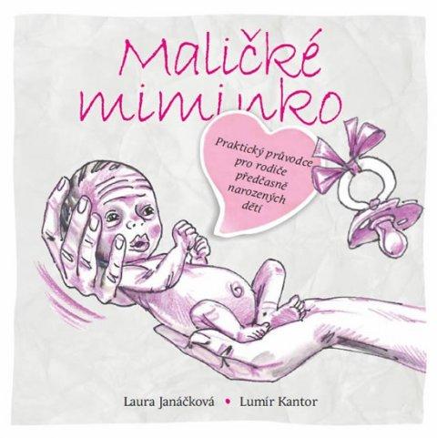 Janáčková Laura, Kantor Lumír,: Maličké miminko - Praktický průvodce pro rodiče předčasně narozených dětí
