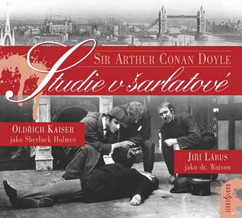 Doyle Arthur Conan: Studie v šarlatové - CD (Čte: Oldřich Kaiser a Jiří Lábus)