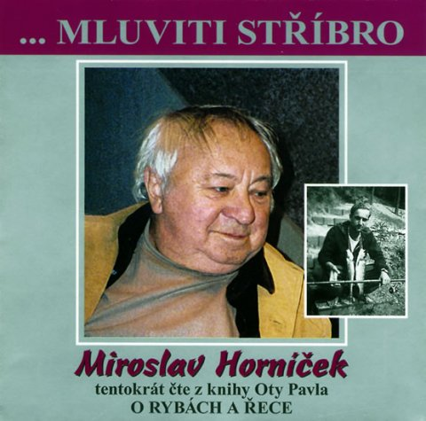 Horníček Miroslav: Mluviti stříbro - O rybách a řece - CD