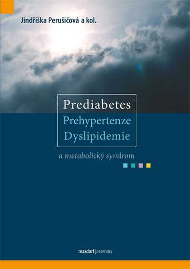 Perušičová a kolektiv Jindřiška: Prediabetes, prehypertenze, dyslipidemie a metabolický syndrom