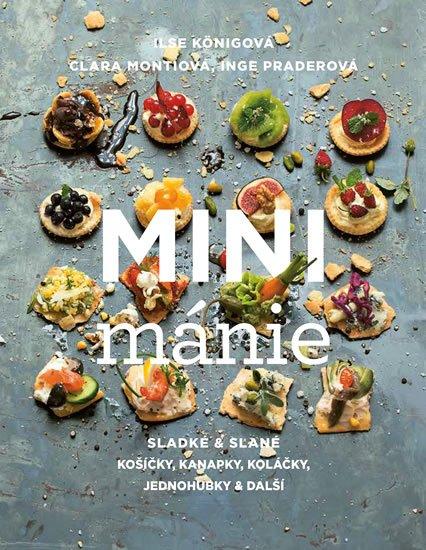 Königová Ilse: Mini mánie - Sladké a slané košíčky, kanapky, koláčky, jednohubky a další