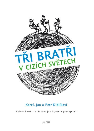 Karel, Jan a Petr Diblíkovi: Tři bratři v cizích světech Kolem Země s otázkou: Jak žijete a pracujete?