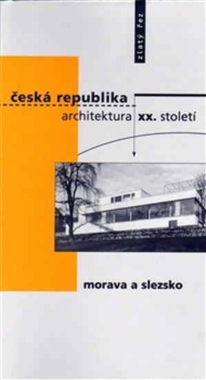 kolektiv: Česká republika - architektura XX. století I. Morava a Slezsko