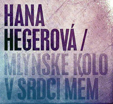 Hegerová Hana: Hegerová Hana - Mlýnské kolo v srdci mém CD
