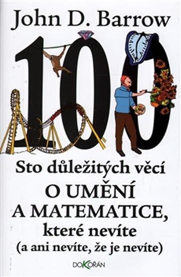 Barrow John D.: Sto důležitých věcí o matematice a umění, které nevíte (a ani nevíte, že je