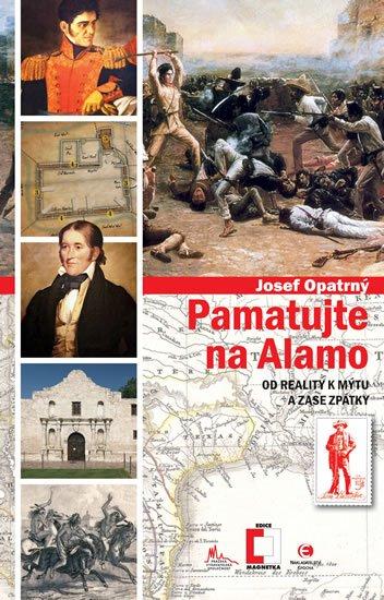 Opatrný Josef: Pamatujte na Alamo - Od reality k mýtu a zase zpátky