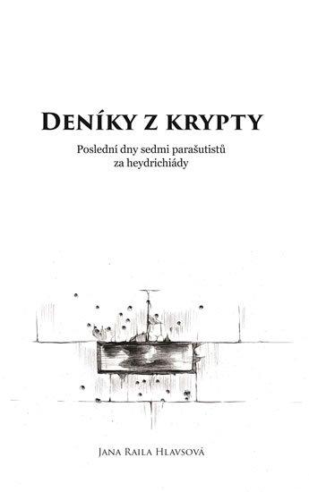 Hlavsová Jana Raila: Deníky z krypty - Poslední dny sedmi parašutistů za heydrichiády