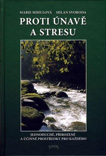 Mihulová Marie, Svoboda Milan,: Proti únavě a stresu - Jednoduché, přirozené a účinné prostředky pro každéh