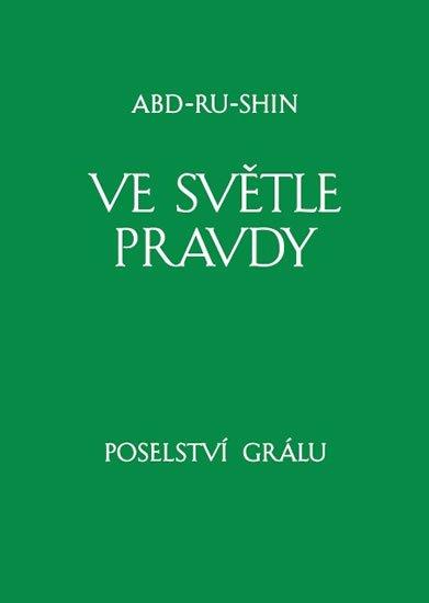 Abd-ru-shin: Ve světle Pravdy - Poselství Grálu I