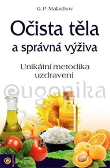 Malachov Gennadij P.: Očista těla a správná výživa - Unikátní metodika uzdravení
