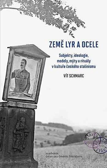 Schmarc Vít: Země lyr a ocele - Subjekty, ideologie, modely, mýty a rituály v kultuře če