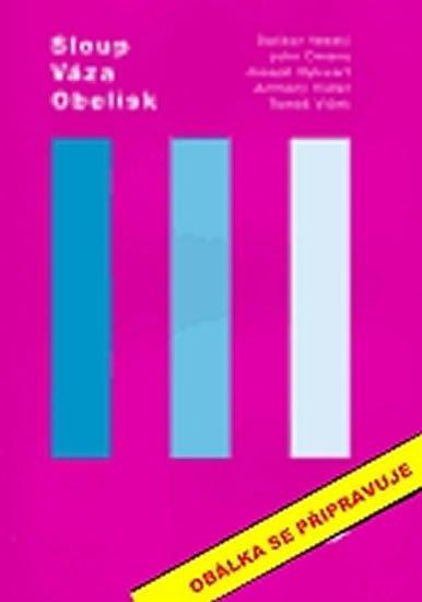 Veselý Dalibor: Columm, Vase, Obelisk