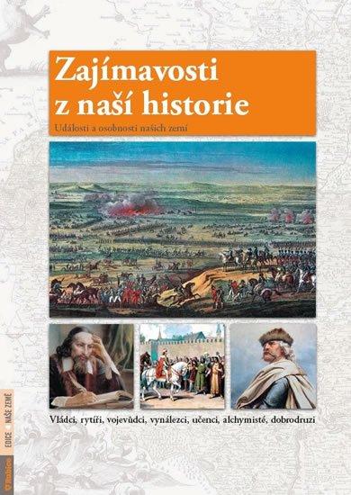 Dvořáček Petr: Zajímavosti z naší historie - Události a osobnosti našich zemí