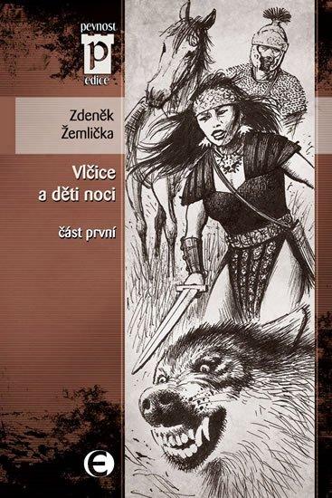 Žemlička Zdeněk: Vlčice a děti noci - část první (Edice Pevnost)