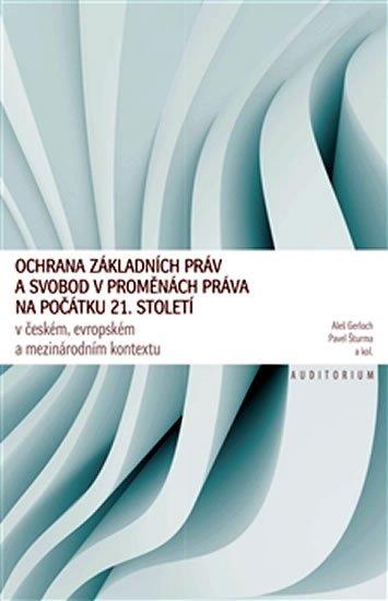 Gerloch Aleš, Šturma Pavel: Ochrana základních práv a svobod v proměnách práva na počátku 21. století