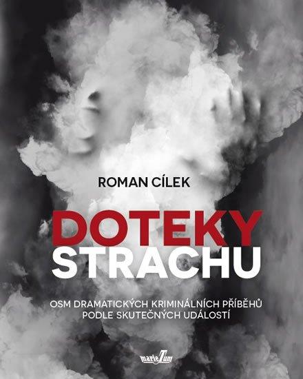 Cílek Roman: Doteky strachu - Dramatické kriminální příběhy podle skutečných událostí