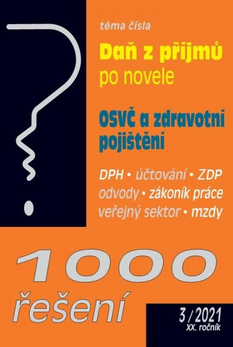kolektiv autorů: 1000 řešení č. 3/2021  ZDP - novela, Práce ve svátek , OSVČ a zdravotní poj