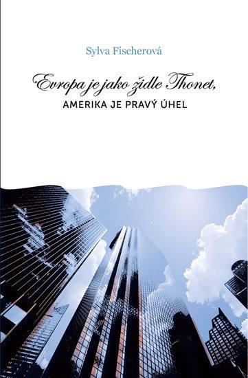 Fischerová Sylva: Evropa je jako židle Thonet, Amerika je pravý úhel