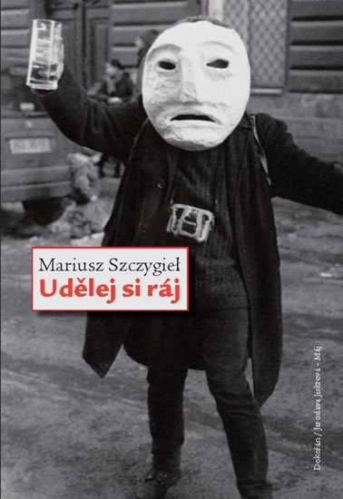 Szczygiel Mariusz: Udělej si ráj