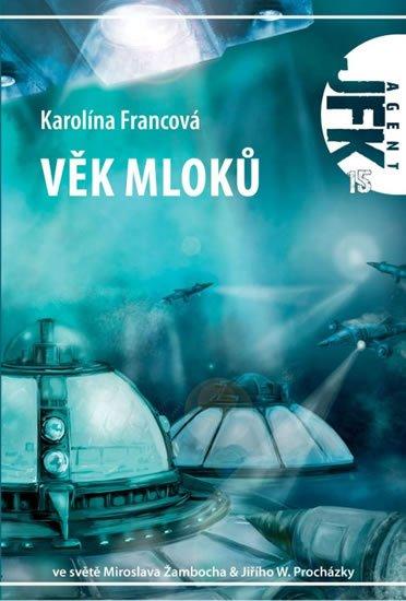 Francová Karolina: Věk mloků - Agent JFK 015